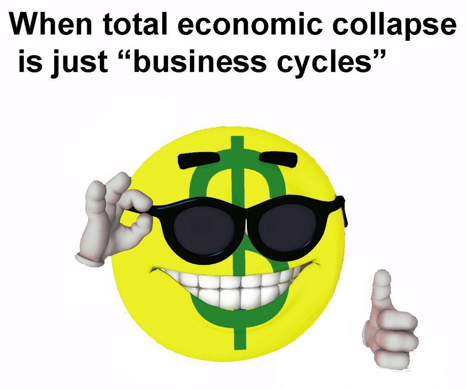 "When Total Economic Collapse is just ""Business Cycles"""